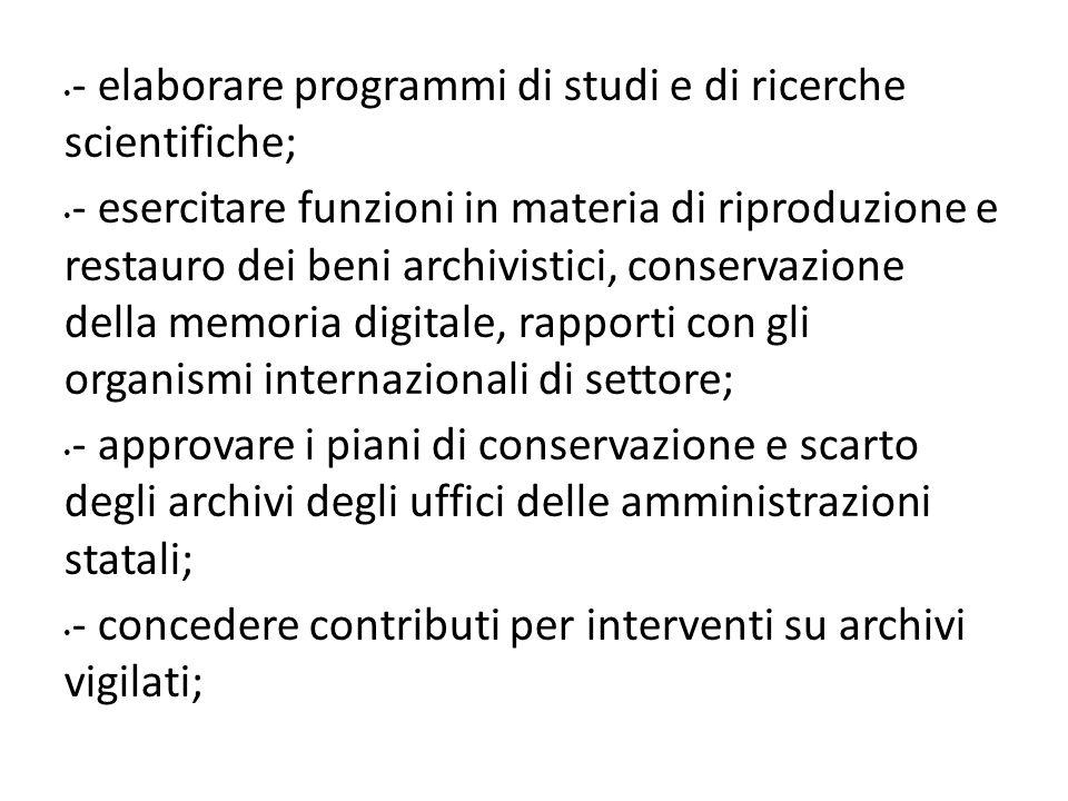 - elaborare programmi di studi e di ricerche scientifiche; - esercitare funzioni in materia di riproduzione e restauro dei beni archivistici, conserva