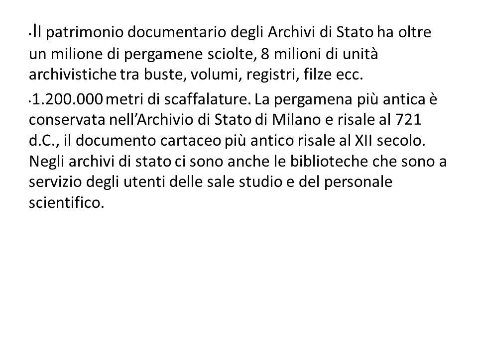 I l patrimonio documentario degli Archivi di Stato ha oltre un milione di pergamene sciolte, 8 milioni di unità archivistiche tra buste, volumi, registri, filze ecc.
