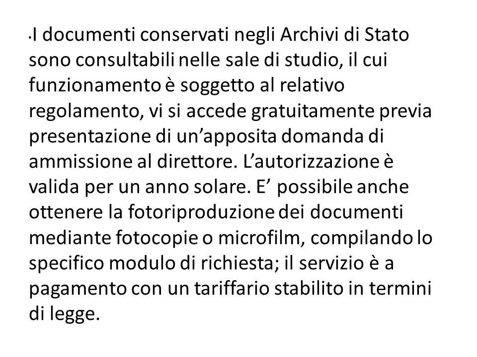 I documenti conservati negli Archivi di Stato sono consultabili nelle sale di studio, il cui funzionamento è soggetto al relativo regolamento, vi si a