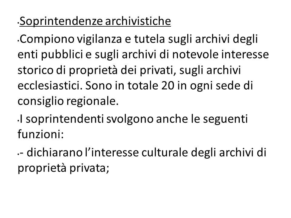 Soprintendenze archivistiche Compiono vigilanza e tutela sugli archivi degli enti pubblici e sugli archivi di notevole interesse storico di proprietà dei privati, sugli archivi ecclesiastici.