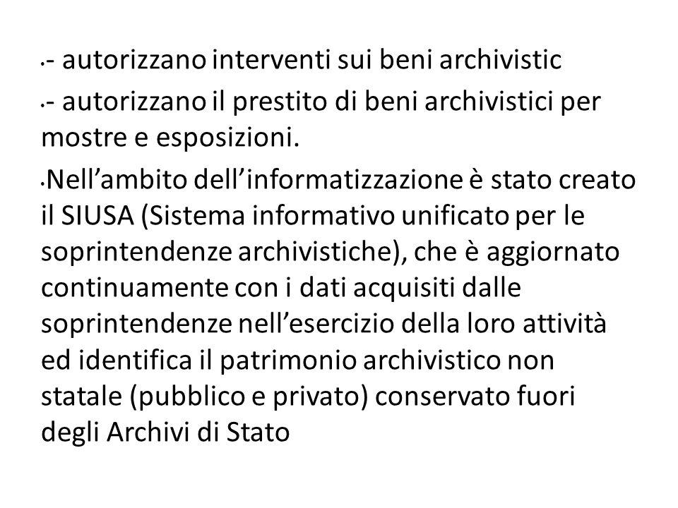 - autorizzano interventi sui beni archivistic - autorizzano il prestito di beni archivistici per mostre e esposizioni.