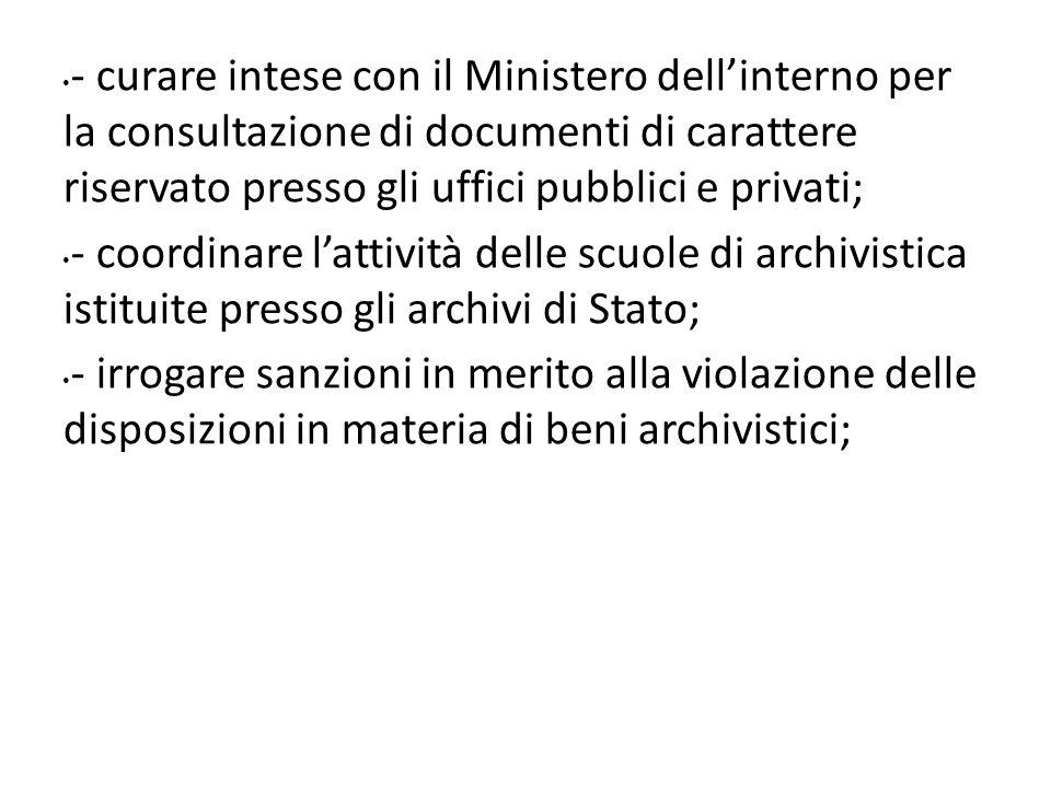 - curare intese con il Ministero dellinterno per la consultazione di documenti di carattere riservato presso gli uffici pubblici e privati; - coordina