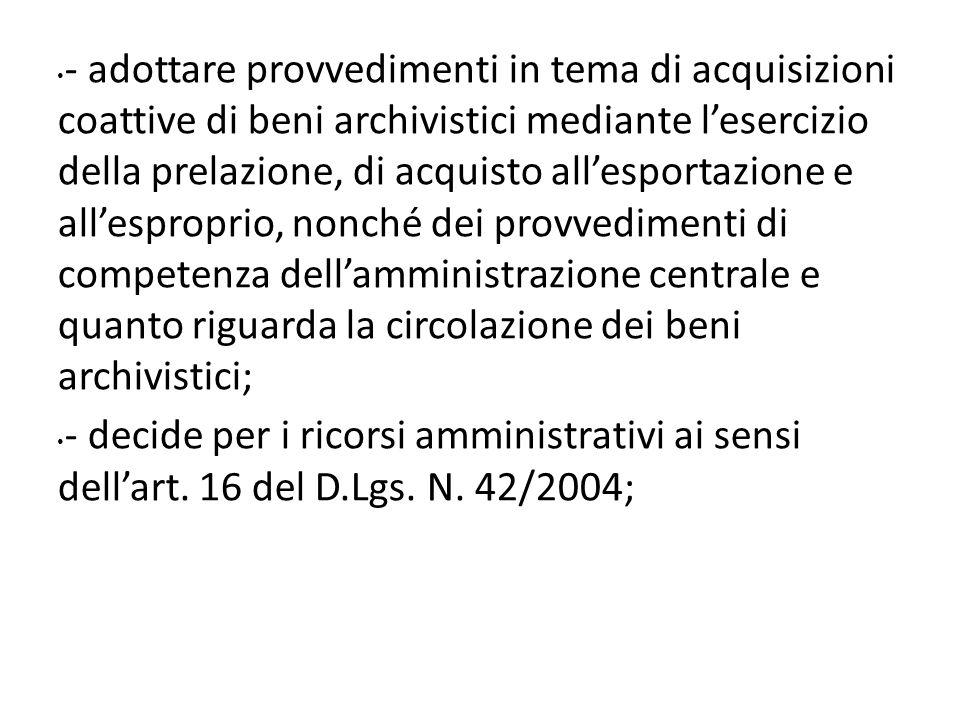 - adottare provvedimenti in tema di acquisizioni coattive di beni archivistici mediante lesercizio della prelazione, di acquisto allesportazione e all
