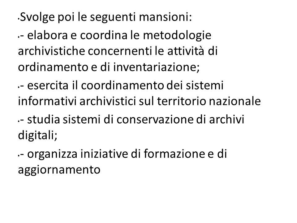 Svolge poi le seguenti mansioni: - elabora e coordina le metodologie archivistiche concernenti le attività di ordinamento e di inventariazione; - eser