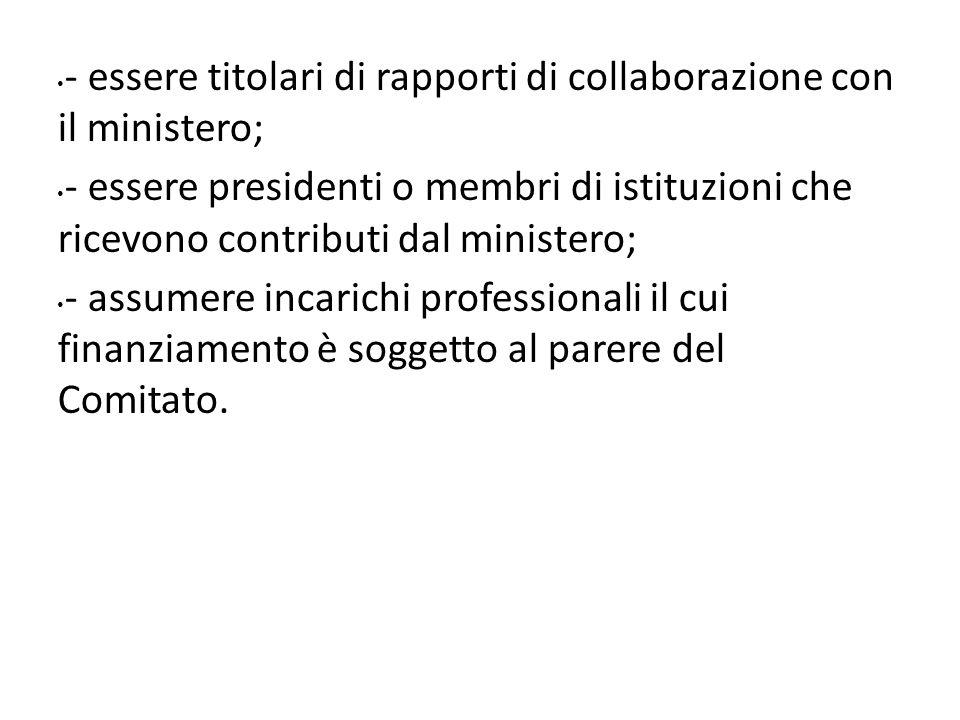 - essere titolari di rapporti di collaborazione con il ministero; - essere presidenti o membri di istituzioni che ricevono contributi dal ministero; -