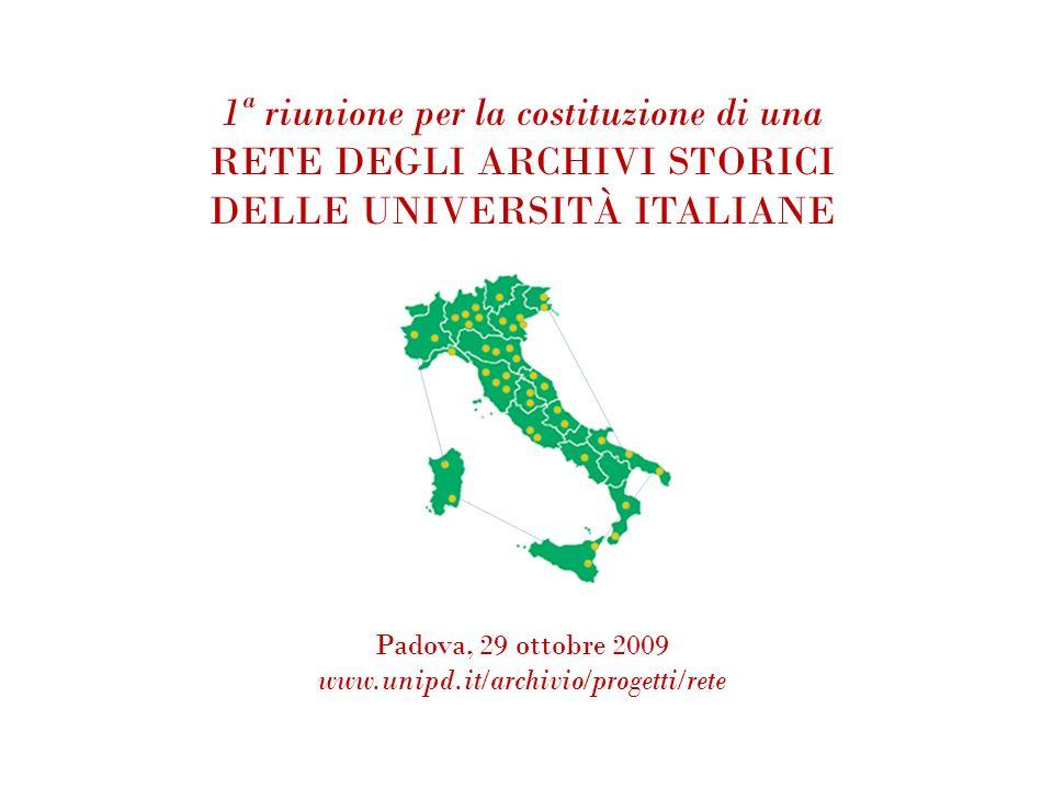1ª riunione per la costituzione di una RETE DEGLI ARCHIVI STORICI DELLE UNIVERSITÀ ITALIANE Padova, 29 ottobre 2009 www.unipd.it/archivio/progetti/ret