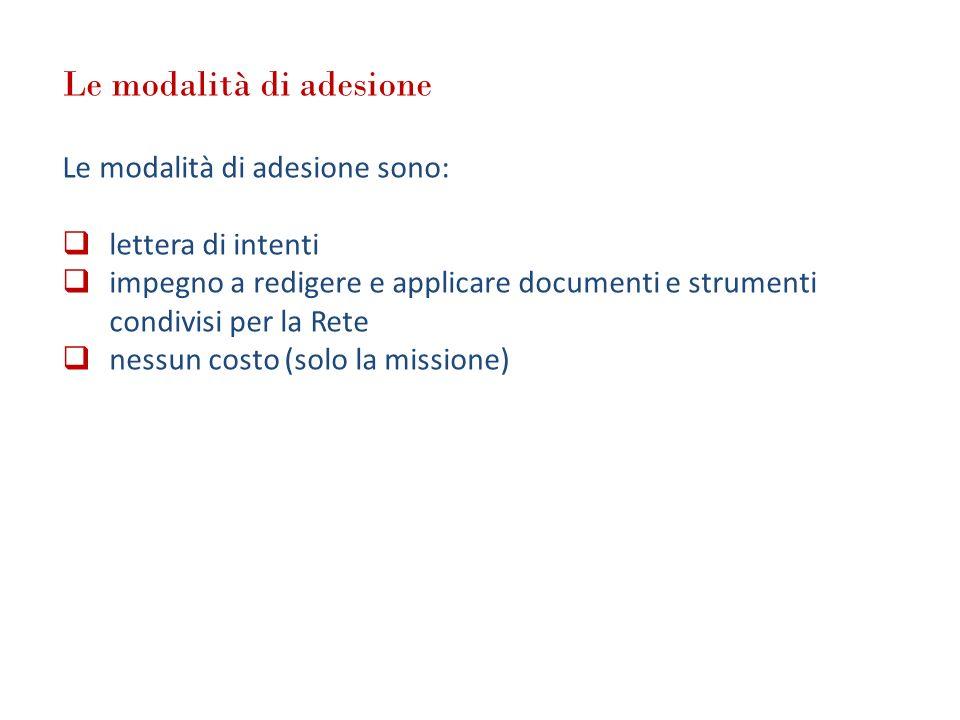 Le modalità di adesione Le modalità di adesione sono: lettera di intenti impegno a redigere e applicare documenti e strumenti condivisi per la Rete ne