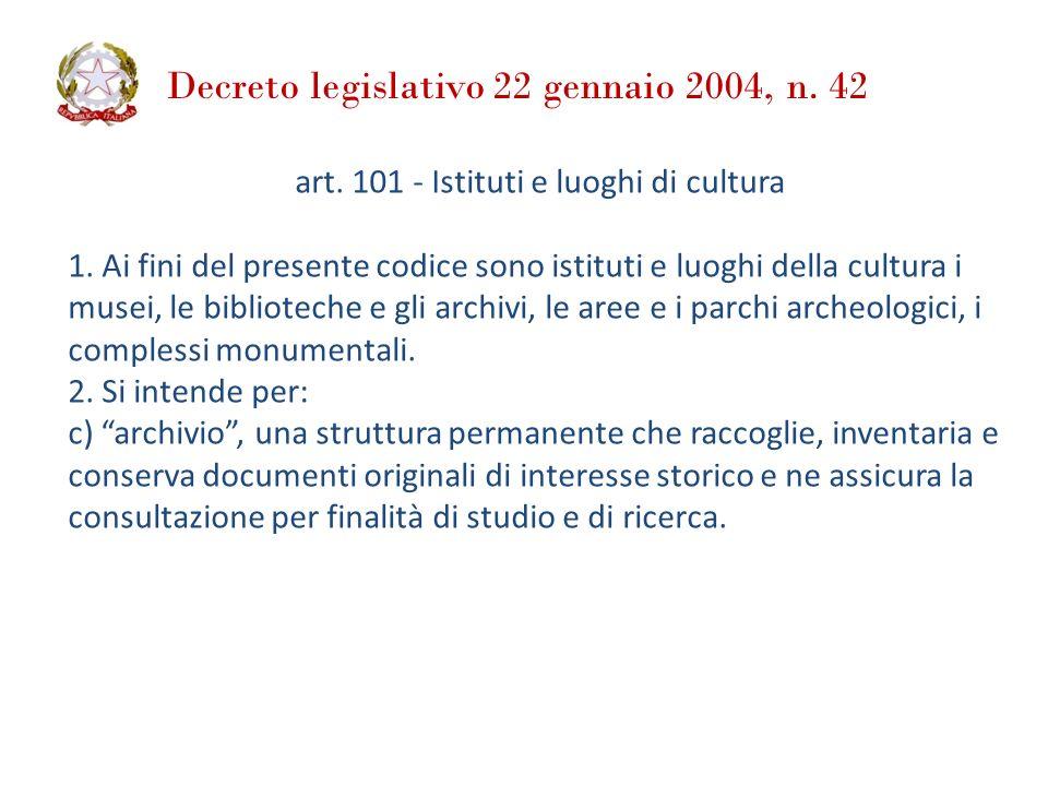 Decreto legislativo 22 gennaio 2004, n. 42 art. 101 - Istituti e luoghi di cultura 1. Ai fini del presente codice sono istituti e luoghi della cultura