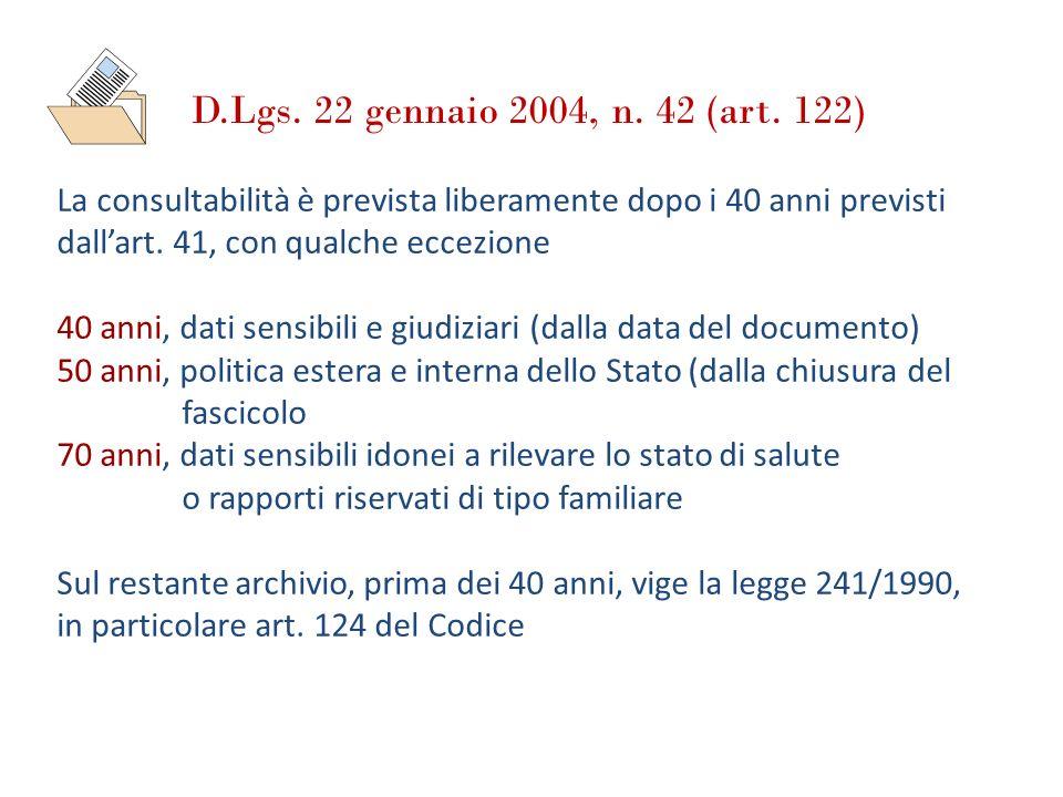 D.Lgs. 22 gennaio 2004, n. 42 (art. 122) La consultabilità è prevista liberamente dopo i 40 anni previsti dallart. 41, con qualche eccezione 40 anni,