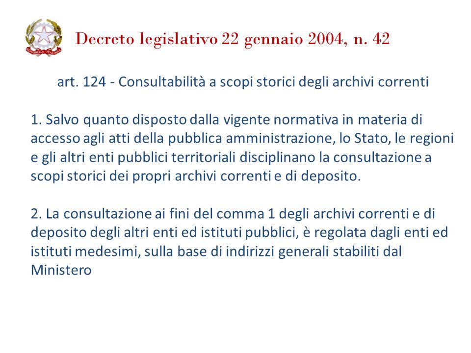 Decreto legislativo 22 gennaio 2004, n. 42 art. 124 - Consultabilità a scopi storici degli archivi correnti 1. Salvo quanto disposto dalla vigente nor
