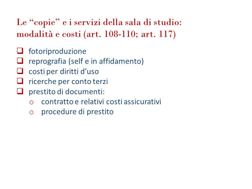 Le copie e i servizi della sala di studio: modalità e costi (art. 108-110; art. 117) fotoriproduzione reprografia (self e in affidamento) costi per di