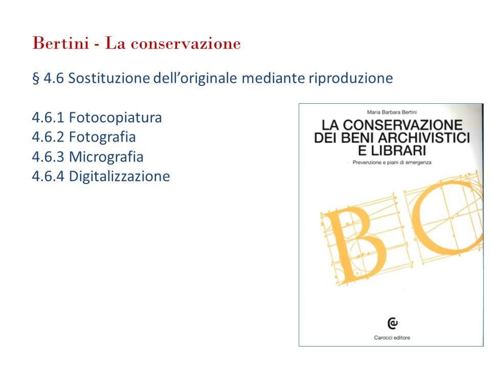 Bertini - La conservazione § 4.6 Sostituzione delloriginale mediante riproduzione 4.6.1 Fotocopiatura 4.6.2 Fotografia 4.6.3 Micrografia 4.6.4 Digital