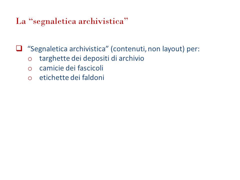 La segnaletica archivistica Segnaletica archivistica (contenuti, non layout) per: o targhette dei depositi di archivio o camicie dei fascicoli o etich