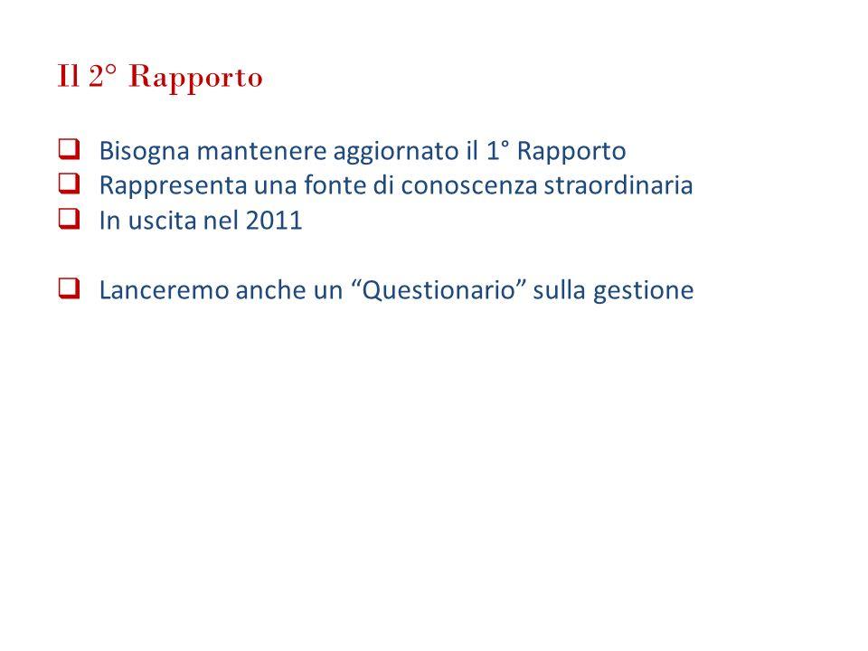 Il 2° Rapporto Bisogna mantenere aggiornato il 1° Rapporto Rappresenta una fonte di conoscenza straordinaria In uscita nel 2011 Lanceremo anche un Que