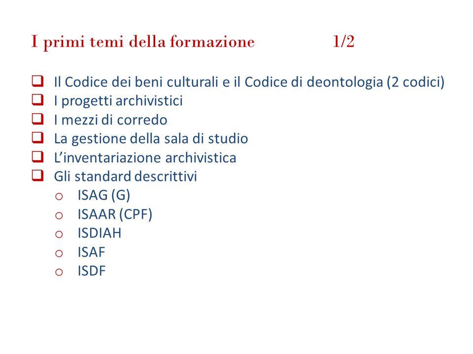 I primi temi della formazione 1/2 Il Codice dei beni culturali e il Codice di deontologia (2 codici) I progetti archivistici I mezzi di corredo La ges