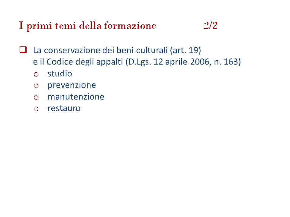 I primi temi della formazione 2/2 La conservazione dei beni culturali (art. 19) e il Codice degli appalti (D.Lgs. 12 aprile 2006, n. 163) o studio o p