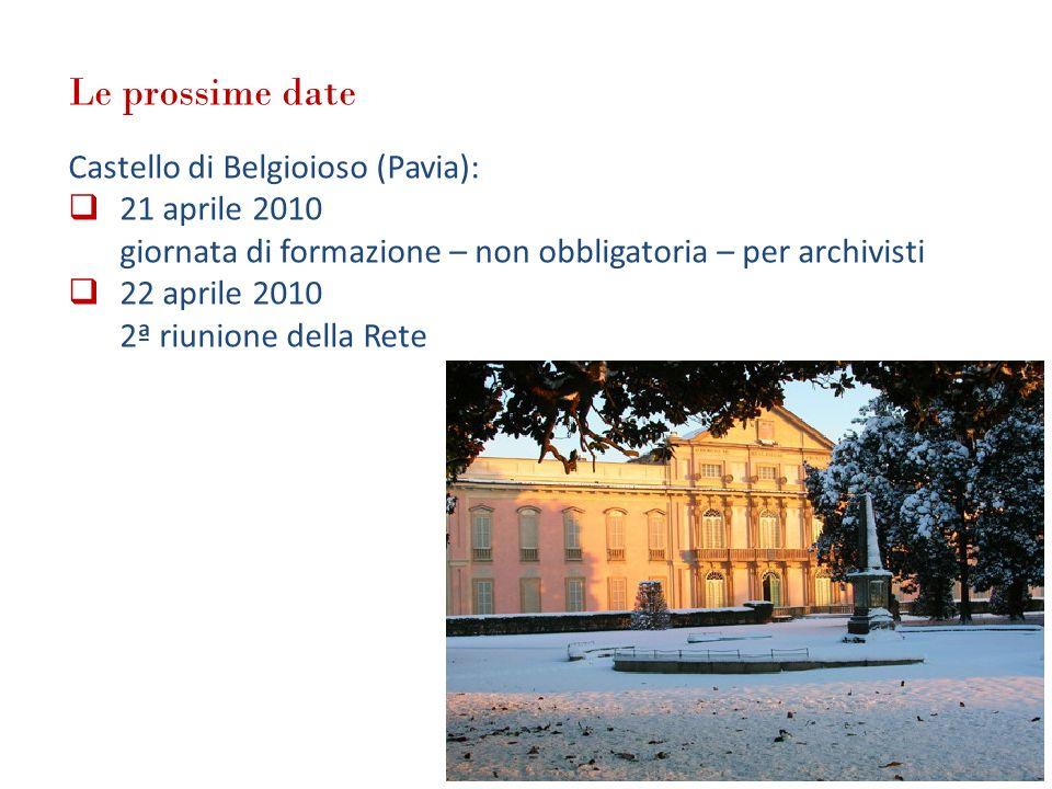 Le prossime date Castello di Belgioioso (Pavia): 21 aprile 2010 giornata di formazione – non obbligatoria – per archivisti 22 aprile 2010 2ª riunione