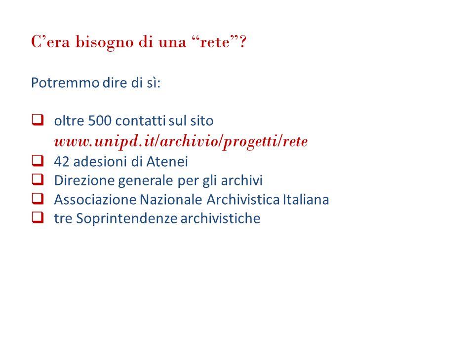 Cera bisogno di una rete? Potremmo dire di sì: oltre 500 contatti sul sito www.unipd.it/archivio/progetti/rete 42 adesioni di Atenei Direzione general