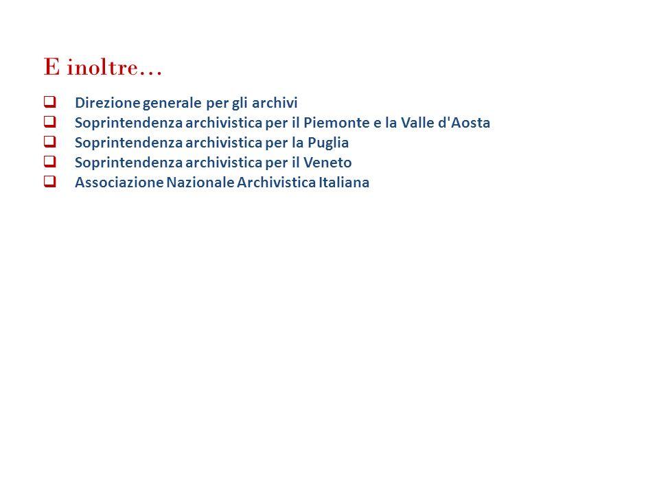 E inoltre… Direzione generale per gli archivi Soprintendenza archivistica per il Piemonte e la Valle d'Aosta Soprintendenza archivistica per la Puglia