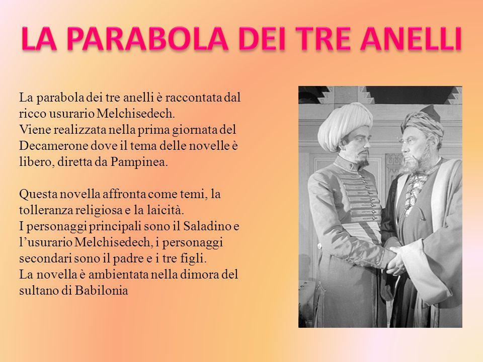 La parabola dei tre anelli è raccontata dal ricco usurario Melchisedech. Viene realizzata nella prima giornata del Decamerone dove il tema delle novel