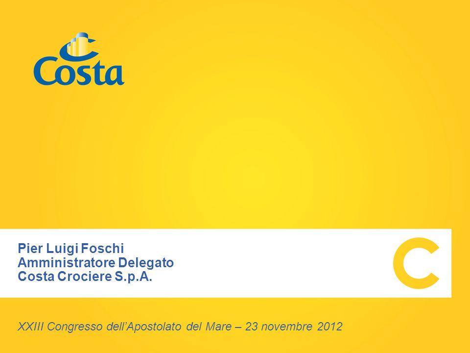 00 Pier Luigi Foschi Amministratore Delegato Costa Crociere S.p.A. XXIII Congresso dellApostolato del Mare – 23 novembre 2012