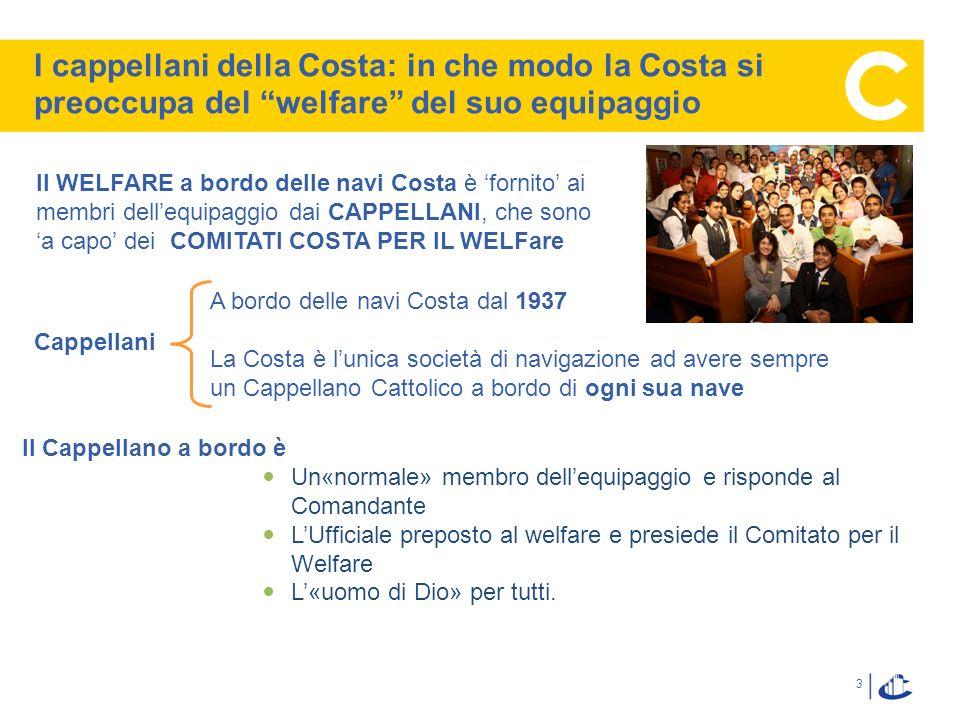 3 I cappellani della Costa: in che modo la Costa si preoccupa del welfare del suo equipaggio Il WELFARE a bordo delle navi Costa è fornito ai membri d
