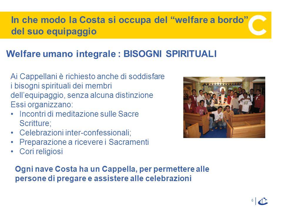 6 Welfare umano integrale : BISOGNI SPIRITUALI Ai Cappellani è richiesto anche di soddisfare i bisogni spirituali dei membri dellequipaggio, senza alc