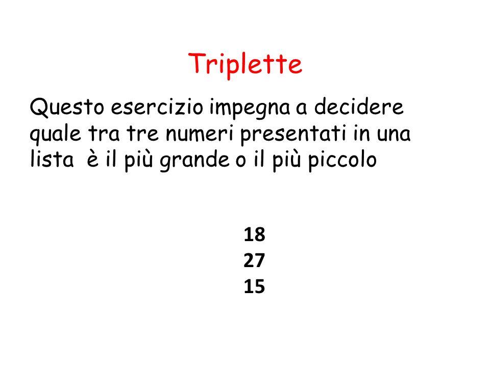 Triplette Questo esercizio impegna a decidere quale tra tre numeri presentati in una lista è il più grande o il più piccolo 18 27 15