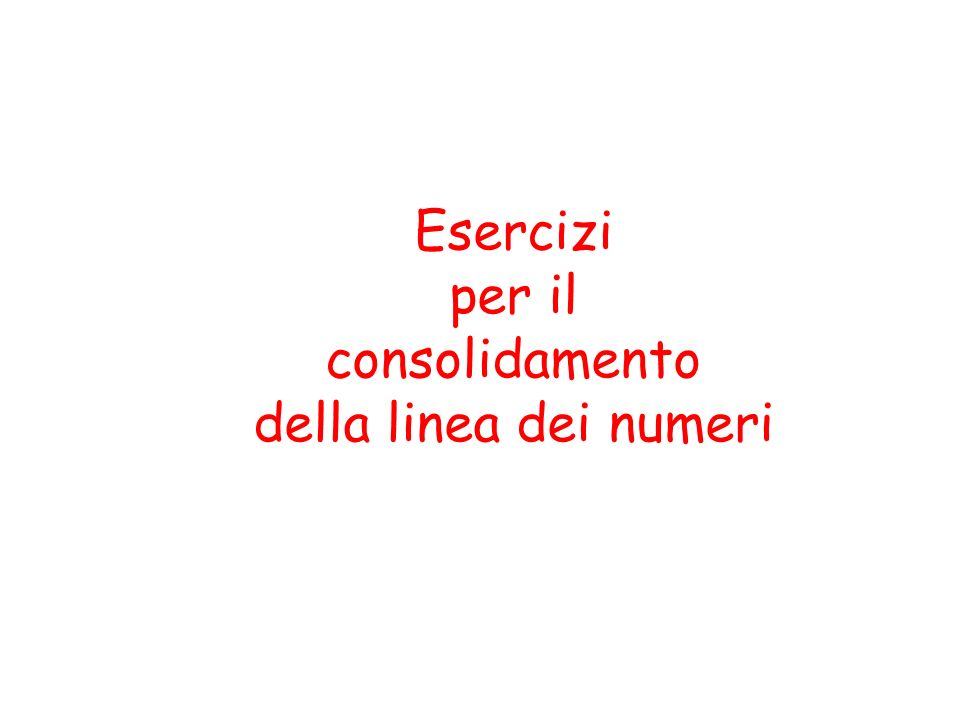 Esercizi per il consolidamento della linea dei numeri