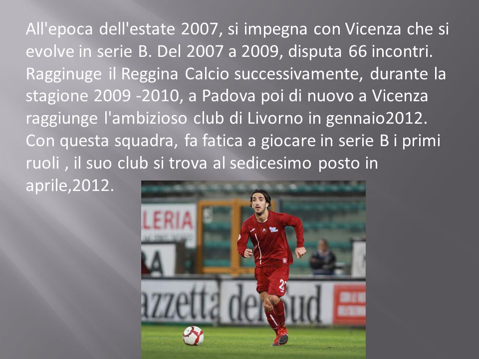 All epoca dell estate 2007, si impegna con Vicenza che si evolve in serie B.
