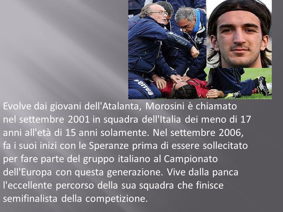 Evolve dai giovani dell'Atalanta, Morosini è chiamato nel settembre 2001 in squadra dell'Italia dei meno di 17 anni all'età di 15 anni solamente. Nel