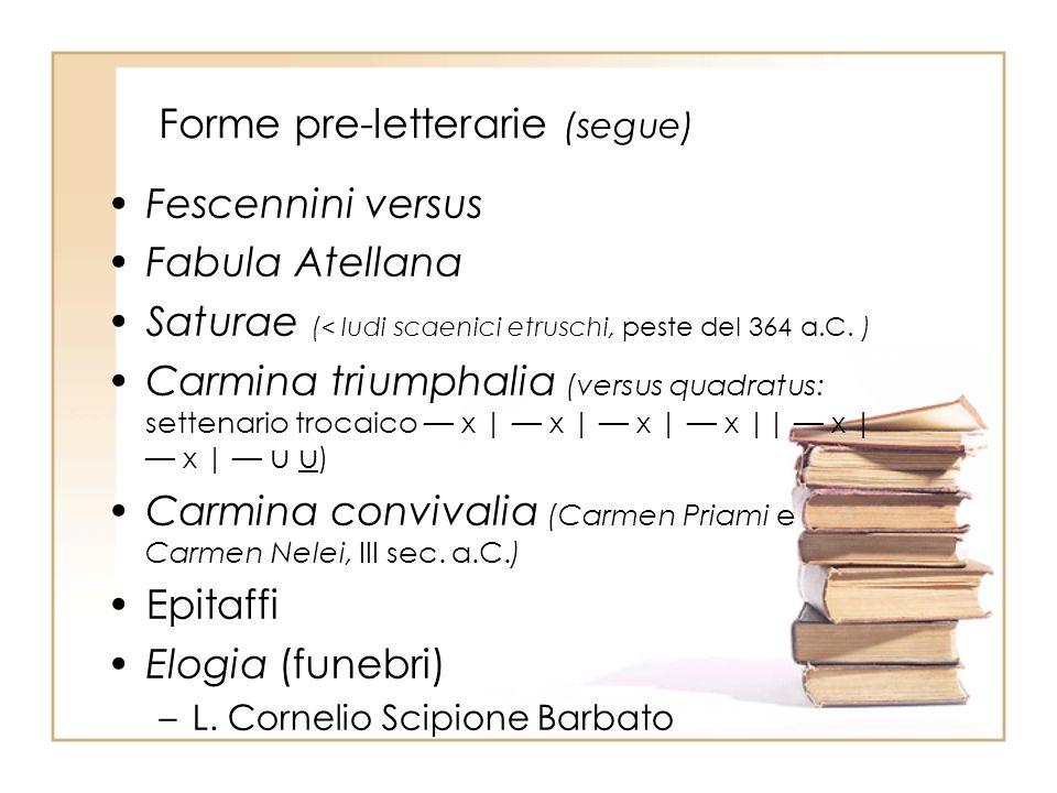 Forme pre-letterarie (segue) Fescennini versus Fabula Atellana Saturae ( < ludi scaenici etruschi, peste del 364 a.C.