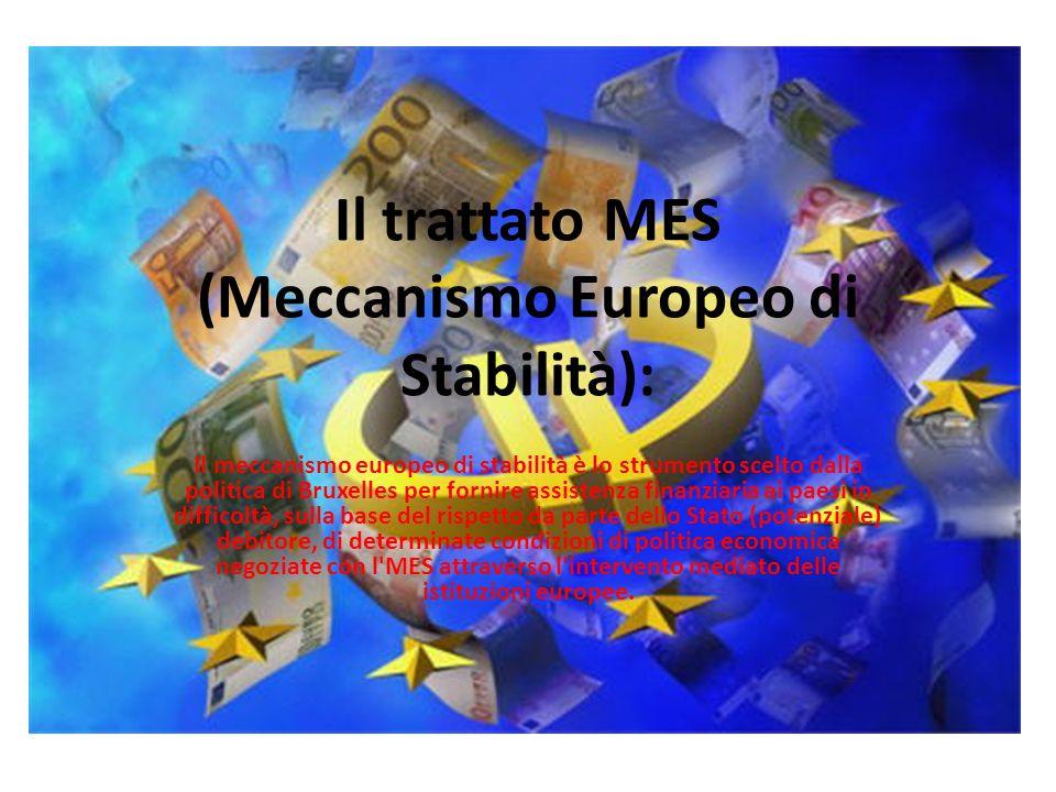 Il trattato MES (Meccanismo Europeo di Stabilità): Il meccanismo europeo di stabilità è lo strumento scelto dalla politica di Bruxelles per fornire as