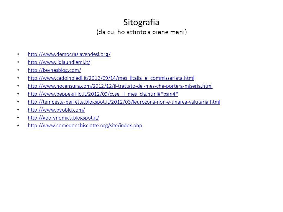 Sitografia (da cui ho attinto a piene mani) http://www.democraziavendesi.org/ http://www.lidiaundiemi.it/ http://keynesblog.com/ http://www.cadoinpied