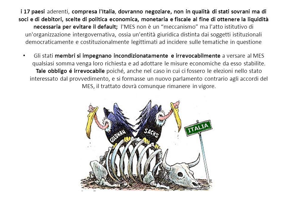 i 17 paesi aderenti, compresa l'Italia, dovranno negoziare, non in qualità di stati sovrani ma di soci e di debitori, scelte di politica economica, mo