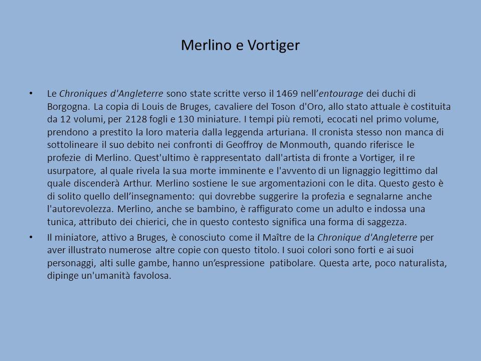 Merlino e Vortiger Le Chroniques d Angleterre sono state scritte verso il 1469 nellentourage dei duchi di Borgogna.