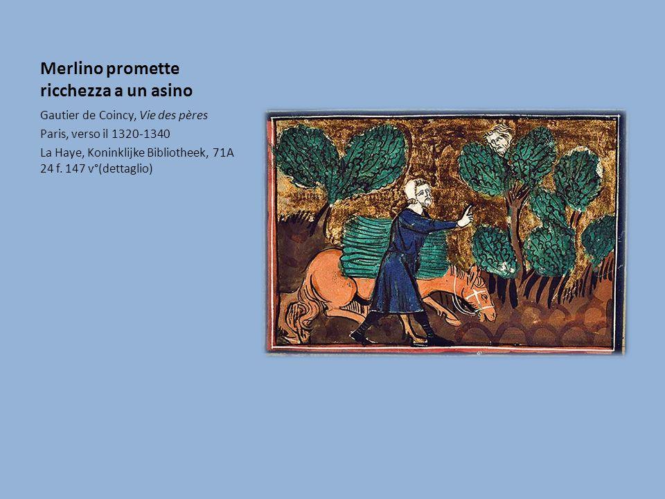 Merlino promette ricchezza a un asino Gautier de Coincy, Vie des pères Paris, verso il 1320-1340 La Haye, Koninklijke Bibliotheek, 71A 24 f.
