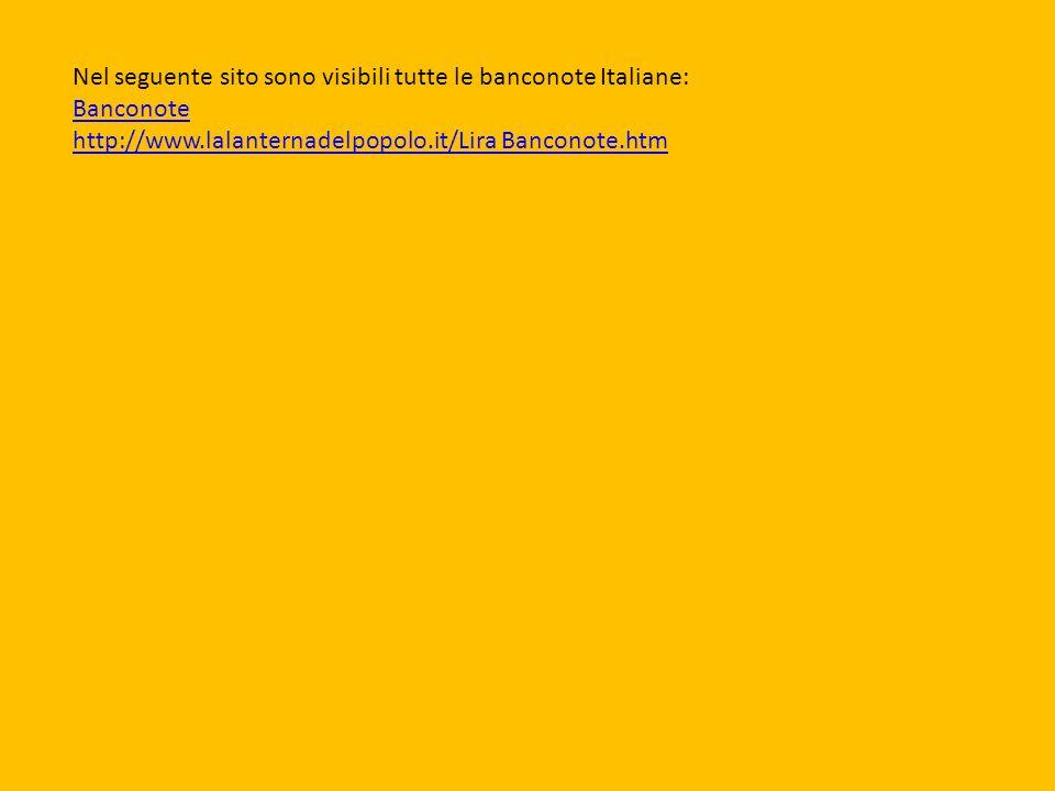 Nel seguente sito sono visibili tutte le banconote Italiane: Banconote http://www.lalanternadelpopolo.it/Lira Banconote.htm