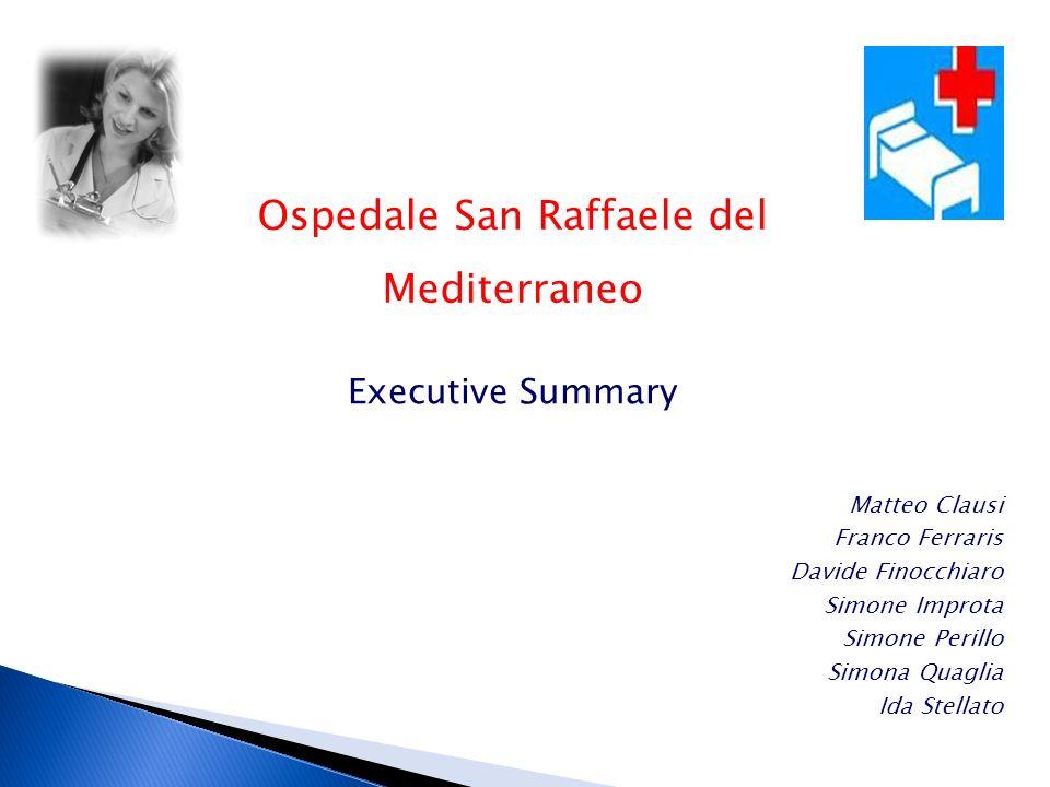 Executive Summary Ospedale San Raffaele del Mediterraneo Matteo Clausi Franco Ferraris Davide Finocchiaro Simone Improta Simone Perillo Simona Quaglia