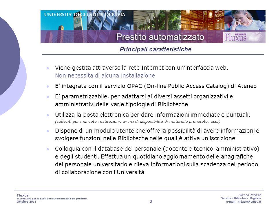 3 Silvana Nidasio Servizio Biblioteca Digitale e-mail: nidasio@unipv.it Viene gestita attraverso la rete Internet con uninterfaccia web.