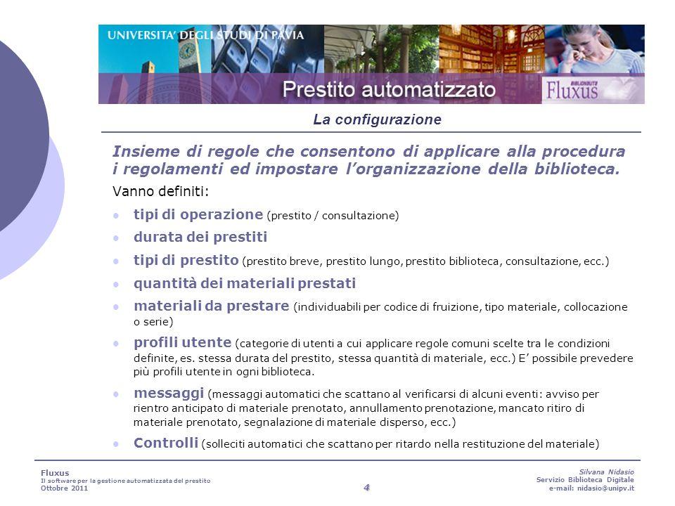 4 Silvana Nidasio Servizio Biblioteca Digitale e-mail: nidasio@unipv.it Insieme di regole che consentono di applicare alla procedura i regolamenti ed impostare lorganizzazione della biblioteca.