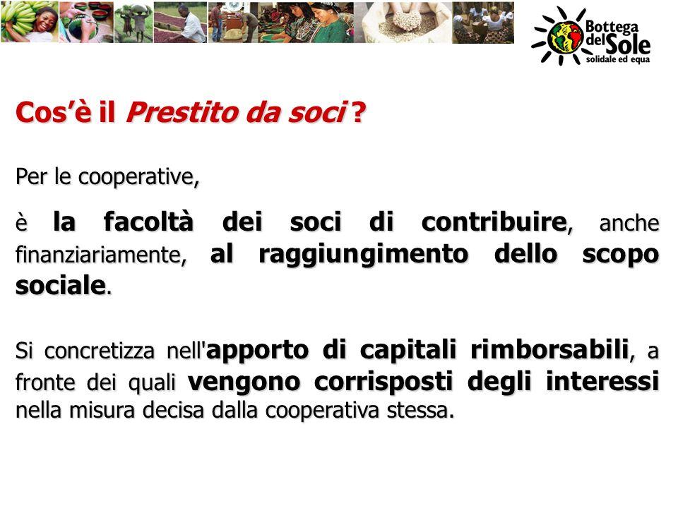 Cosè il Prestito da soci ? Per le cooperative, è la facoltà dei soci di contribuire, anche finanziariamente, al raggiungimento dello scopo sociale. Si