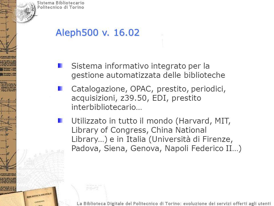 Aleph500 v. 16.02 Sistema informativo integrato per la gestione automatizzata delle biblioteche Catalogazione, OPAC, prestito, periodici, acquisizioni