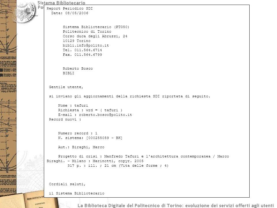 Report Periodico SDI Data: 08/05/2006 Sistema Bibliotecario (PTO50) Politecnico di Torino Corso duca degli Abruzzi, 24 10129 Torino bibli.info@polito.