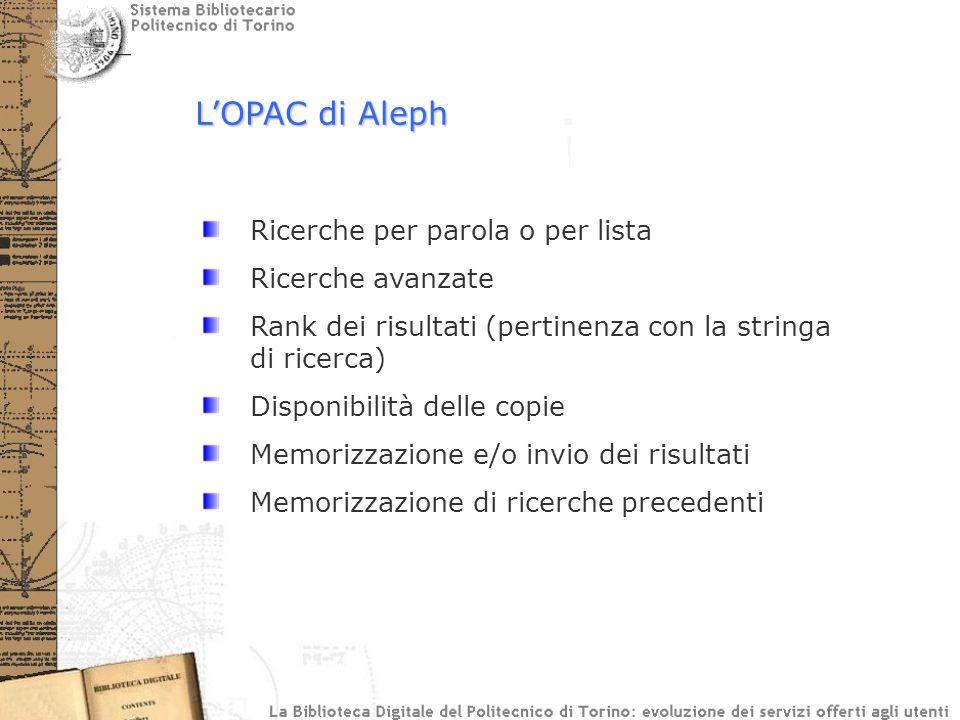 LOPAC di Aleph Ricerche per parola o per lista Ricerche avanzate Rank dei risultati (pertinenza con la stringa di ricerca) Disponibilità delle copie M