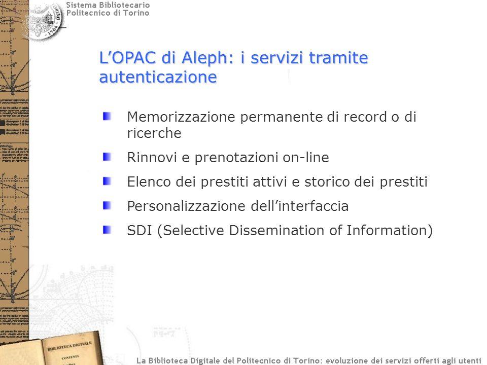 LOPAC di Aleph: i servizi tramite autenticazione Memorizzazione permanente di record o di ricerche Rinnovi e prenotazioni on-line Elenco dei prestiti