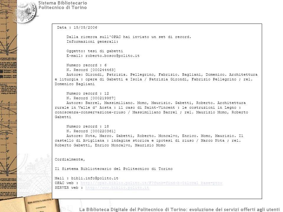 Data : 15/05/2006 Dalla ricerca sull'OPAC hai inviato un set di record. Informazioni generali: Oggetto: tesi di gabetti E-mail: roberto.bosco@polito.i