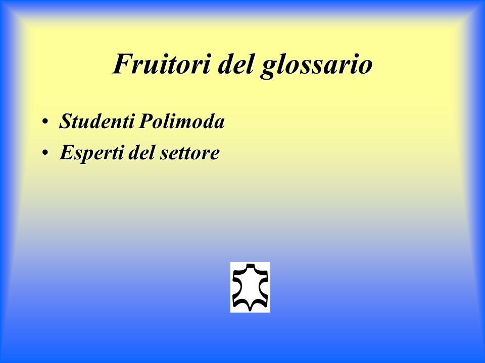 Fruitori del glossario Studenti PolimodaStudenti Polimoda Esperti del settoreEsperti del settore