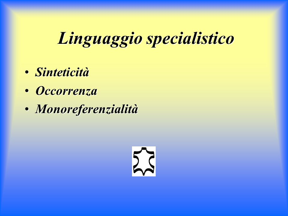 Linguaggio specialistico Linguaggio specialistico SinteticitàSinteticità OccorrenzaOccorrenza MonoreferenzialitàMonoreferenzialità