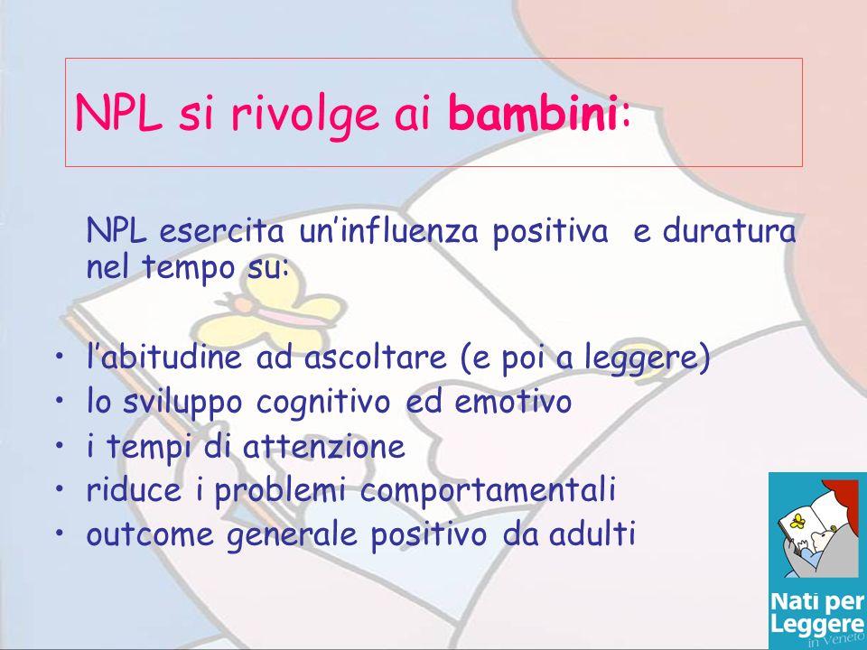NPL si rivolge ai bambini: NPL esercita uninfluenza positiva e duratura nel tempo su: labitudine ad ascoltare (e poi a leggere) lo sviluppo cognitivo